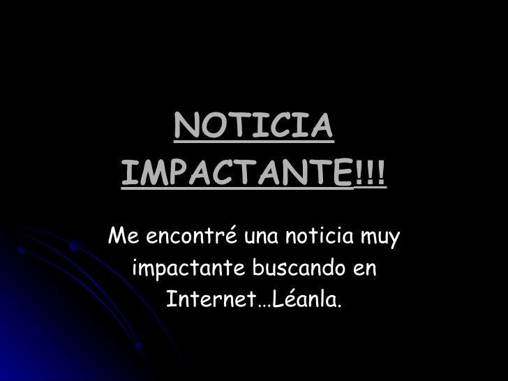 NOTICIA   IMPACTANTE !!! Me encontré una noticia muy impactante buscando en Internet…Léanla.