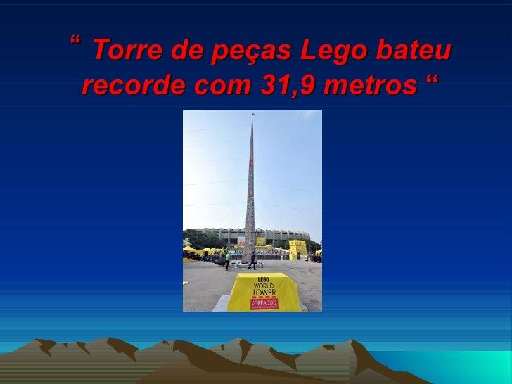 """"""" Torre de peças Lego bateurecorde com 31,9 metros """""""
