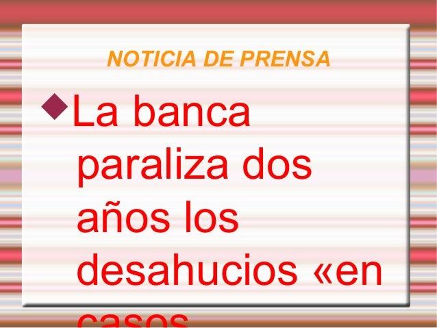 NOTICIA DE PRENSALa banca paraliza dos años los desahucios «en