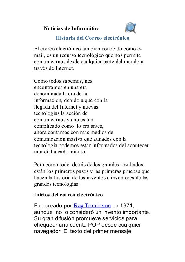 Noticias de Informática Historia del Correo electrónico El correo electrónico también conocido como e- mail, es un recurso...