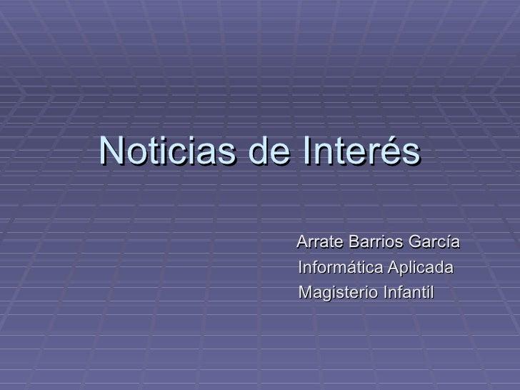 Noticias de Interés Arrate Barrios García Informática Aplicada Magisterio Infantil
