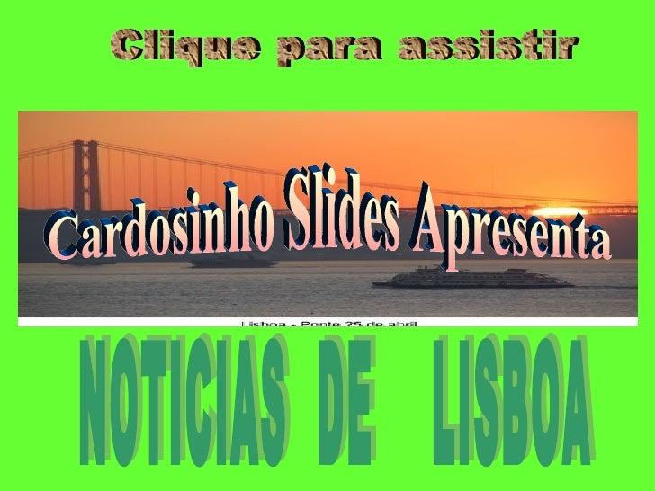 NOTICIAS  DE  LISBOA Cardosinho Slides Apresenta Clique para assistir