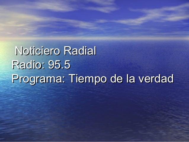 Noticiero RadialRadio: 95.5Programa: Tiempo de la verdad