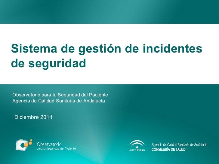 Sistema de gestión de incidentes de seguridad Observatorio para la Seguridad del Paciente Agencia de Calidad Sanitaria de ...