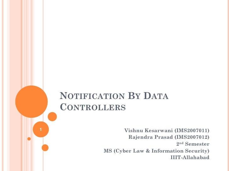 NOTIFICATION BY DATA     CONTROLLERS  1                  Vishnu Kesarwani (IMS2007011)                     Rajendra Prasad...