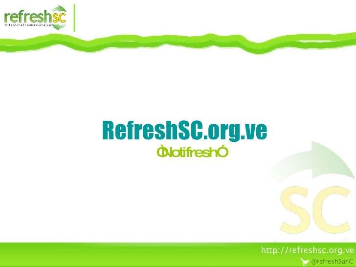 """RefreshSC.org.ve    """"Notifresh"""""""