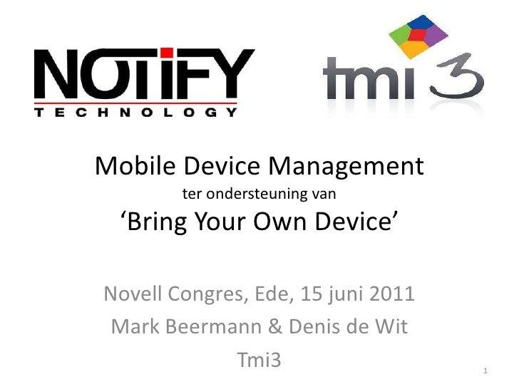 Mobile Device Managementterondersteuning van'Bring Your Own Device'<br />Novell Congres, Ede, 15 juni 2011<br />Mark Beerm...