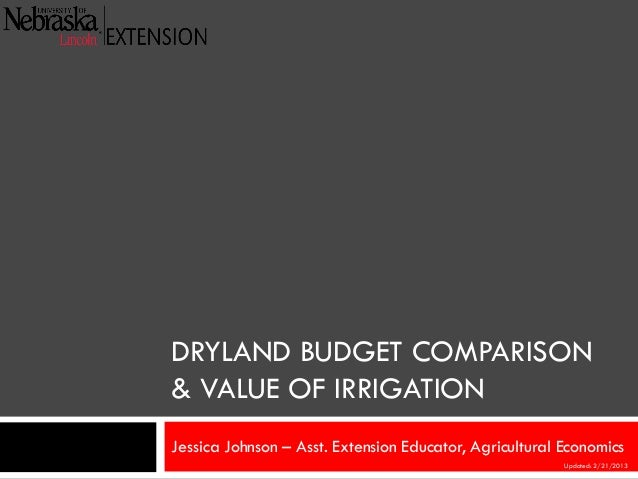 DRYLAND BUDGET COMPARISON& VALUE OF IRRIGATIONJessica Johnson – Asst. Extension Educator, Agricultural EconomicsUpdated: 2...
