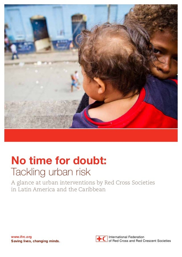 www.ifrc.org Saving lives, changing minds. No time for doubt: Tackling urban risk A glance at urban interventions by Red C...