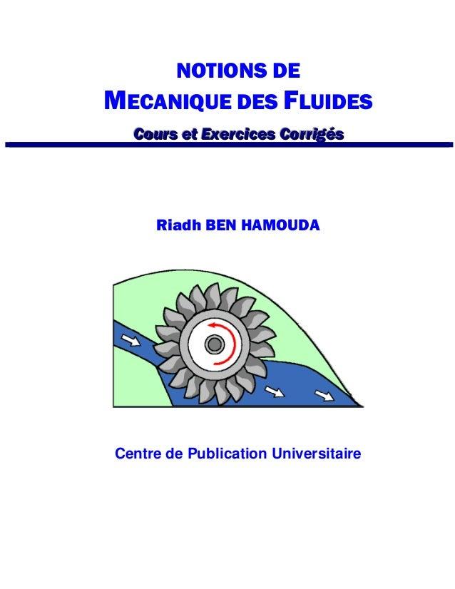 NOTIONS DE MECANIQUE DES FLUIDES CCCooouuurrrsss eeettt EEExxxeeerrrccciiiccceeesss CCCooorrrrrriiigggééésss Riadh BEN HAM...