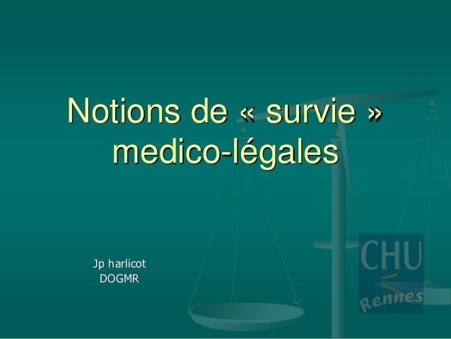 Notions de « survie » medico-légales Jp harlicot DOGMR