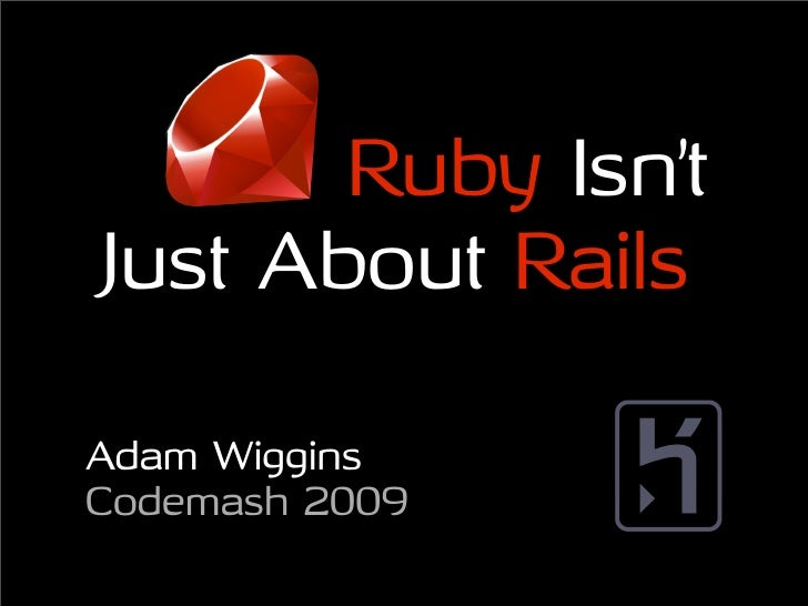 Ruby Isn't Just About Rails  Adam Wiggins Codemash 2009