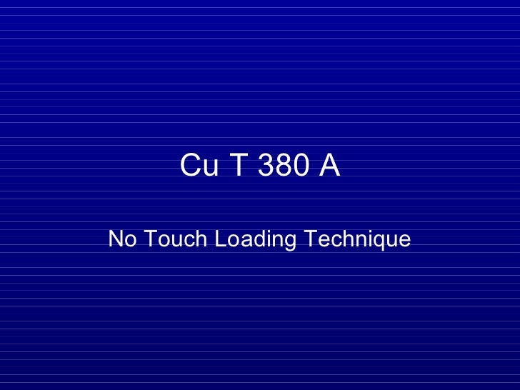 Cu T 380 ANo Touch Loading Technique