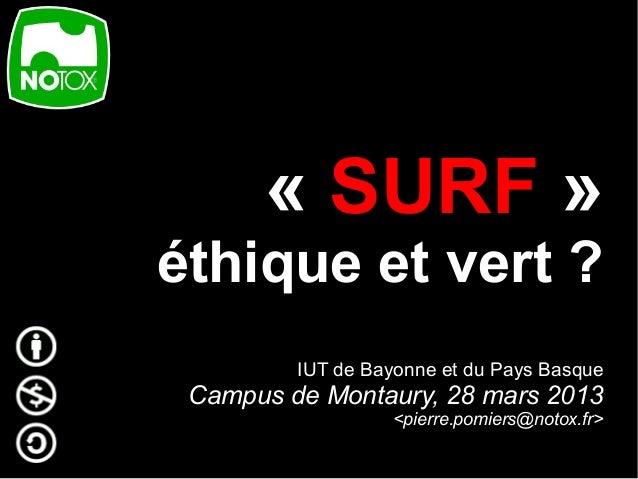 « SURF »éthique et vert ?         IUT de Bayonne et du Pays Basque Campus de Montaury, 28 mars 2013                   <pie...