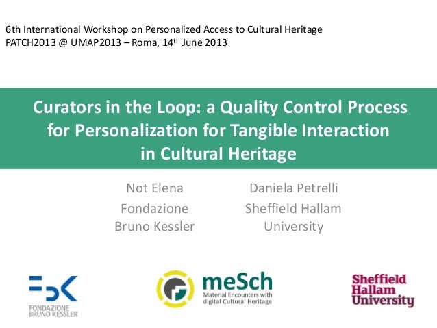6th International Workshop on Personalized Access to Cultural Heritage PATCH2013 @ UMAP2013 – Roma, 14th June 2013  Curato...