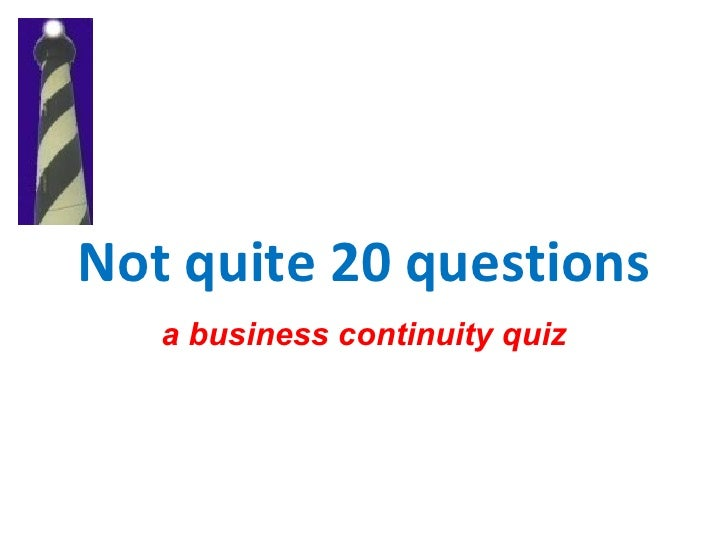 Not quite 20 questions    a business continuity quiz