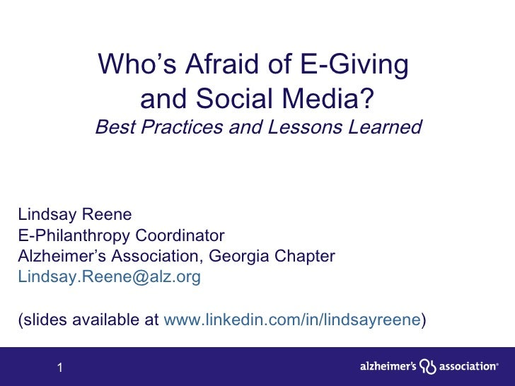 Who's Afraid of E-Giving  and Social Media? Best Practices and Lessons Learned Lindsay Reene E-Philanthropy Coordinator Al...