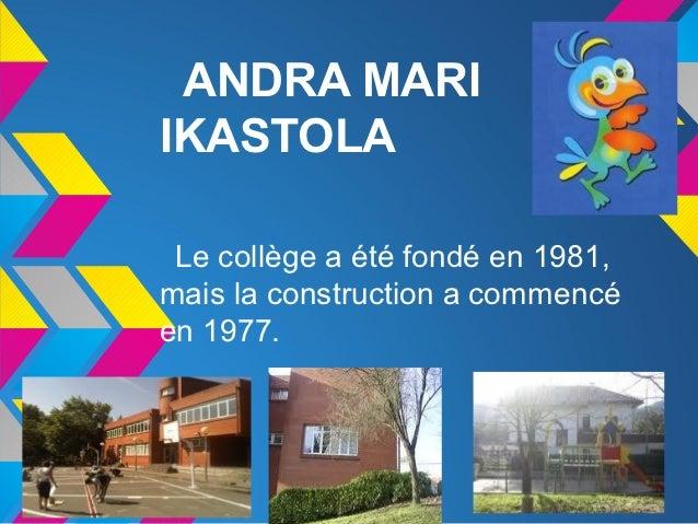 ANDRA MARIIKASTOLA Le collège a été fondé en 1981,mais la construction a commencéen 1977.