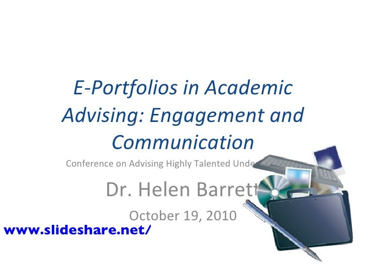E-Portfolios in Academic Advising: Engagement and Communication Conference on Advising Highly Talented Undergraduates Dr. ...