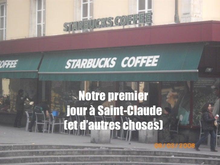 Notre premier jour à Saint-Claude(et d'autres choses)