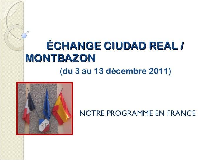 ÉCHANGE CIUDAD REAL /  MONTBAZON   (du 3 au 13 décembre 2011) NOTRE PROGRAMME EN FRANCE