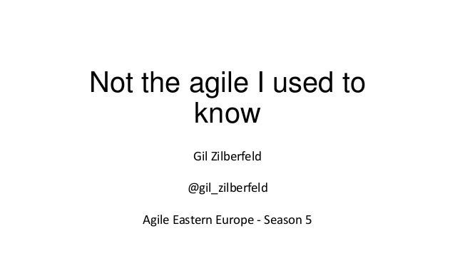 Not the agile I used to know Gil Zilberfeld @gil_zilberfeld Agile Eastern Europe - Season 5