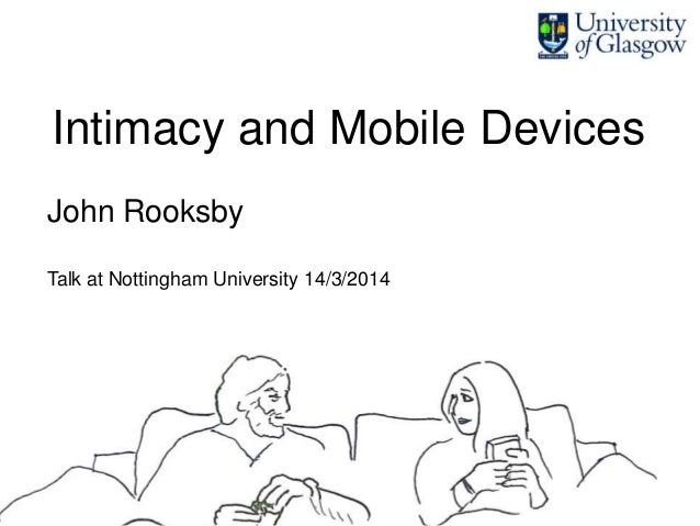 Intimacy and Mobile Devices John Rooksby Talk at Nottingham University 14/3/2014