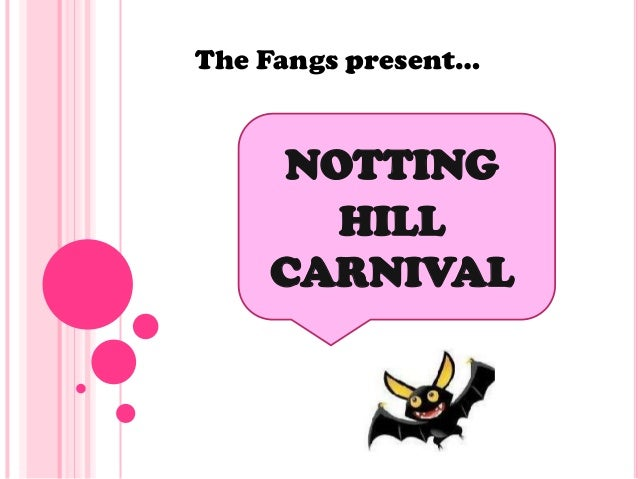 The Fangs present…    NOTTING      HILL    CARNIVAL