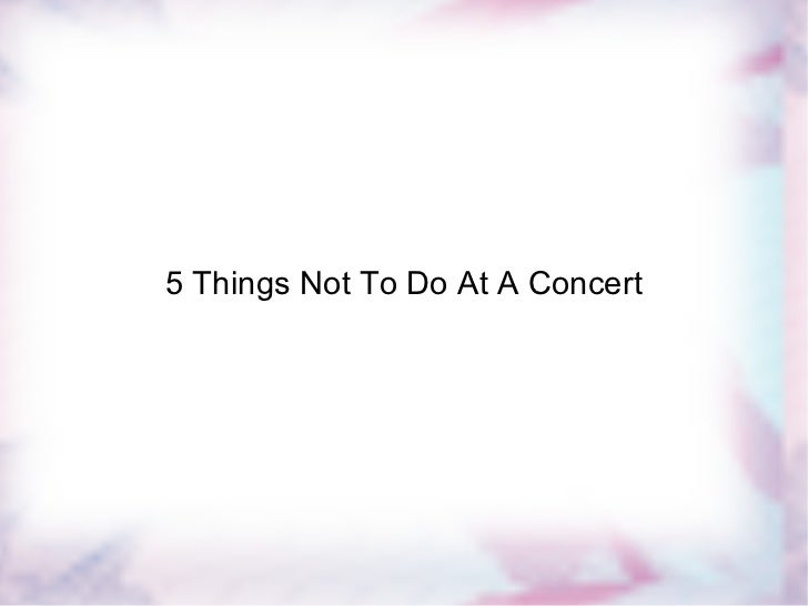 5 Things Not To Do At A Concert