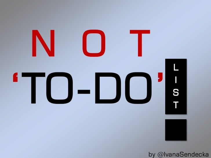 N O T       L'TO-DO'     I            S            T      by @IvanaSendecka