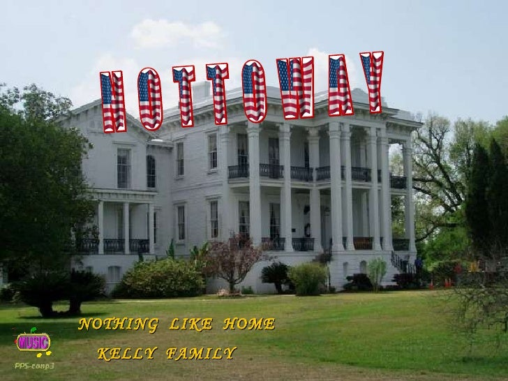 N O T T O W A Y NOTHING  LIKE  HOME  KELLY  FAMILY