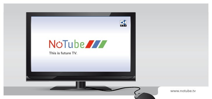 This is future TV.                     www.notube.tv