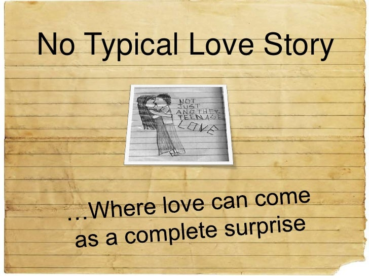 No Typical Love Story<br />…Where love can come as a complete surprise<br />