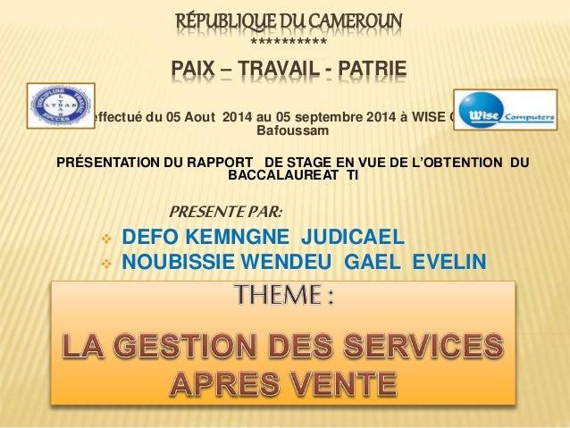 RÉPUBLIQUE DU CAMEROUN ********** PAIX – TRAVAIL - PATRIE Stage effectué du 05 Aout 2014 au 05 septembre 2014 à WISE COMPU...