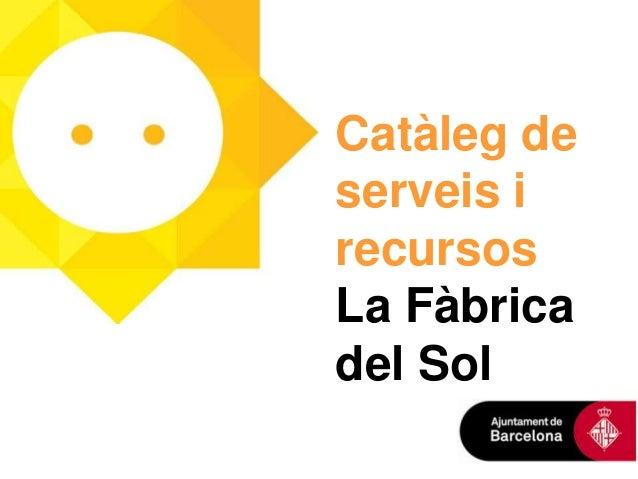 Catàleg de serveis i recursos La Fàbrica del Sol