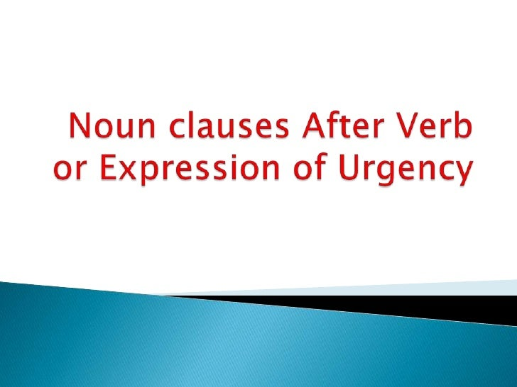  Noun clauses after verb of urgency are form  by using the base form of the verb in the  noun clause.- Ex: the Disney com...