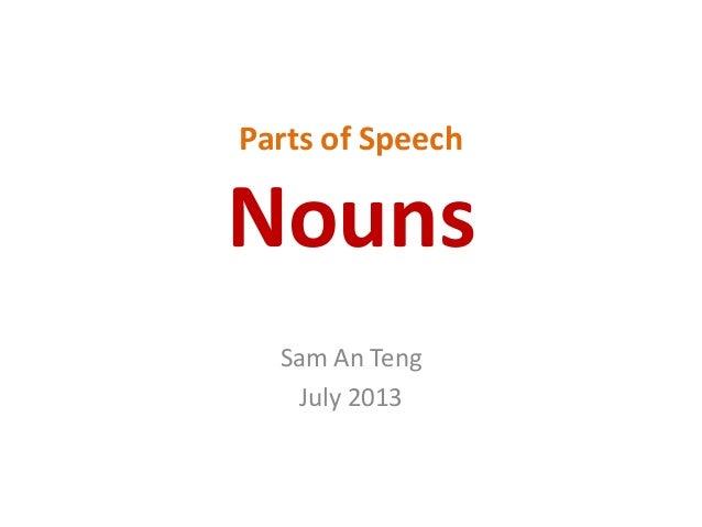 Parts of Speech Nouns Sam An Teng July 2013