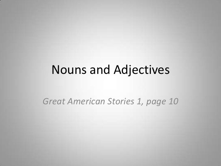 Nouns and AdjectivesGreat American Stories 1, page 10