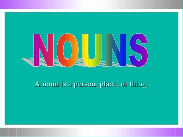 A noun is a person, place, or thing.A noun is a person, place, or thing.