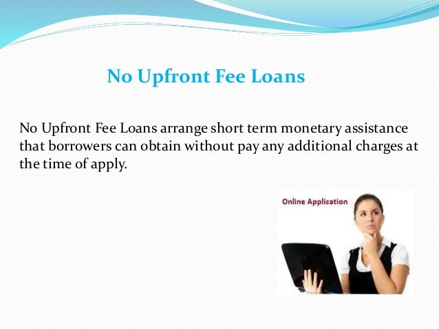 ... term monetary assistancethat borrowers can obtain without pay any