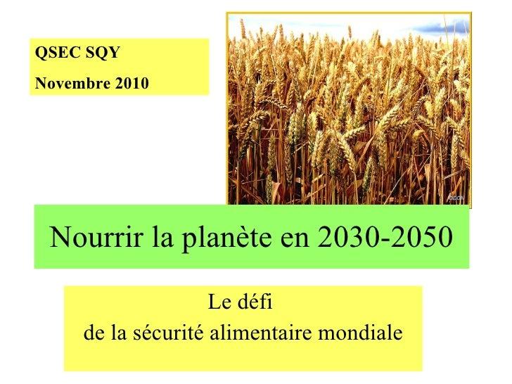 Nourrir la planète en 2030-2050 Le défi  de la sécurité alimentaire mondiale QSEC SQY Novembre 2010