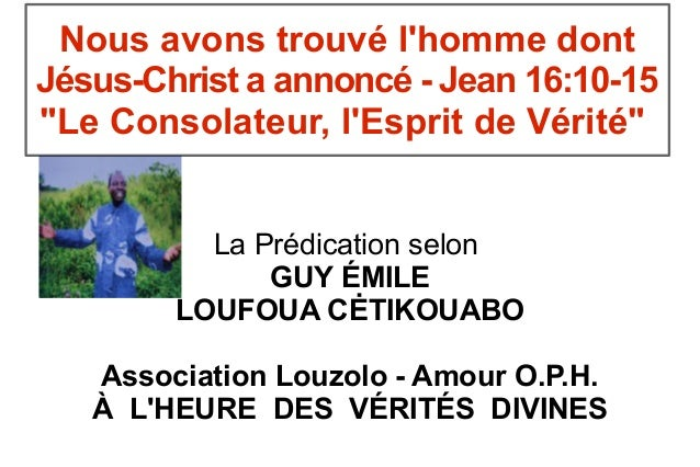 """Nous avons trouvé lhomme dontJésus-Christ a annoncé - Jean 16:10-15""""Le Consolateur, lEsprit de Vérité""""          La Prédica..."""