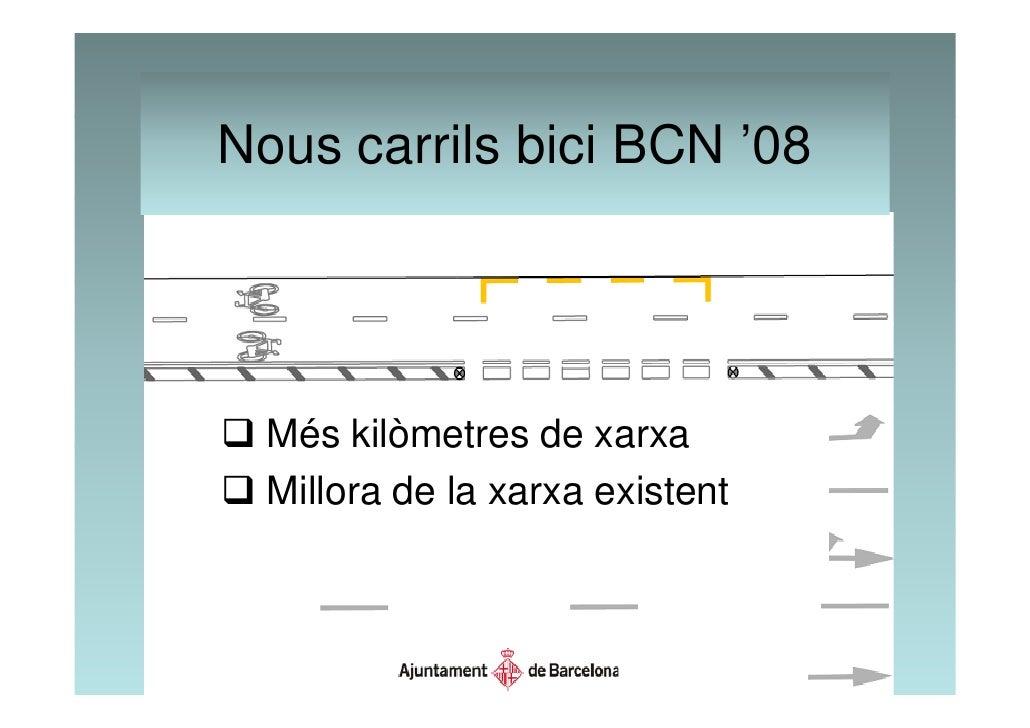 Nous carrils bici BCN '08       Més kilòmetres de xarxa   Millora de la xarxa existent