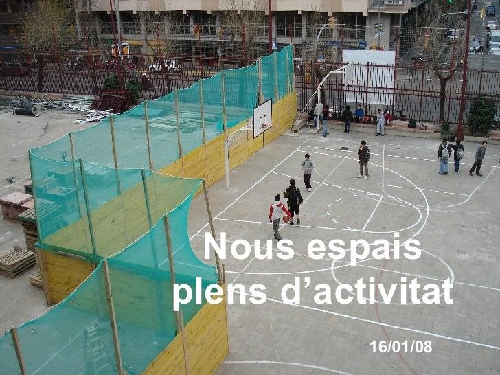 Nous espais plens d'activitat            16/01/08
