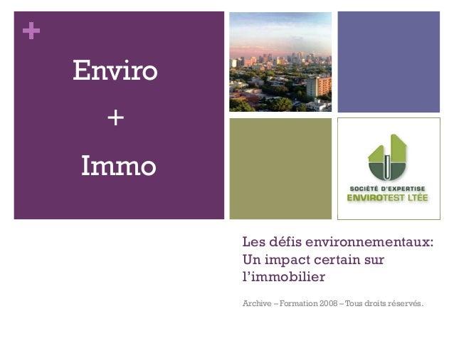 + Les défis environnementaux: Un impact certain sur l'immobilier Archive – Formation 2008 – Tous droits réservés. Enviro +...