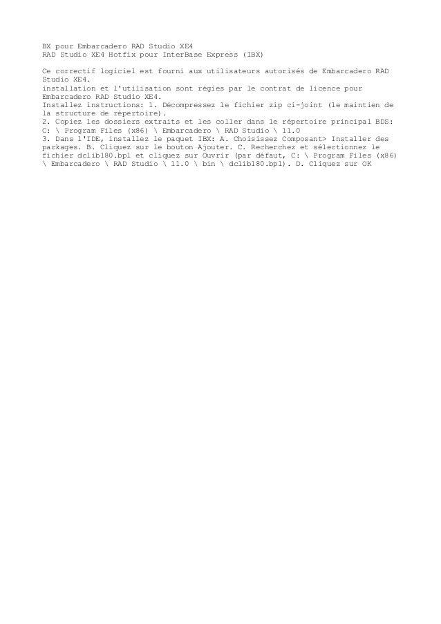 BX pour Embarcadero RAD Studio XE4 RAD Studio XE4 Hotfix pour InterBase Express (IBX) Ce correctif logiciel est fourni aux...