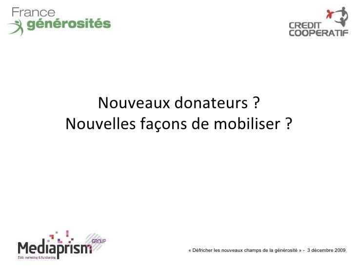 «Défricher les nouveaux champs de la générosité» -  3 décembre 2009 Nouveaux donateurs ? Nouvelles façons de mobiliser ?