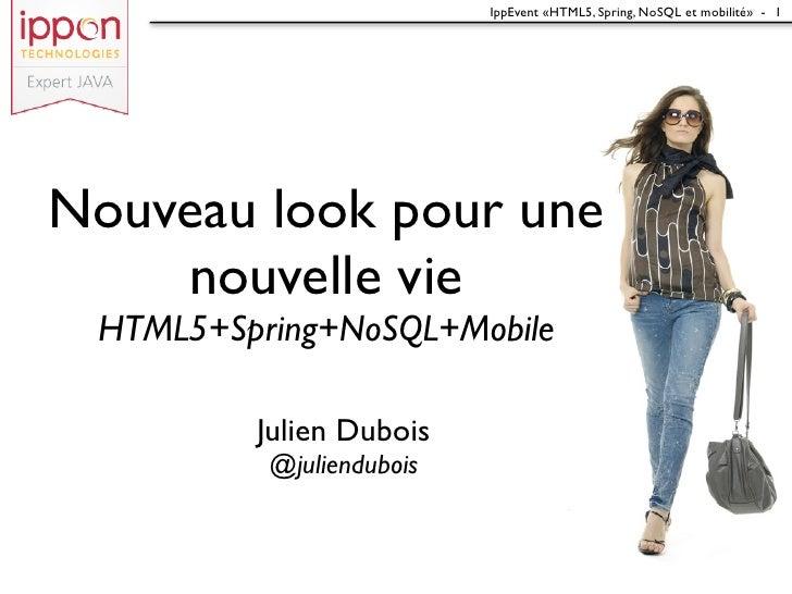 IppEvent «HTML5, Spring, NoSQL et mobilité» - 1Nouveau look pour une    nouvelle vie HTML5+Spring+NoSQL+Mobile         Jul...