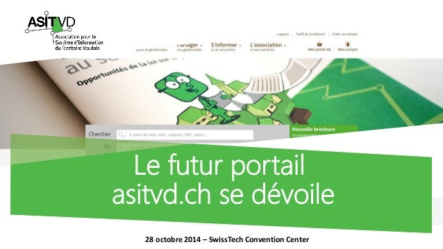 Le futur portailasitvd.ch se dévoile  28 octobre 2014 –SwissTechConvention Center