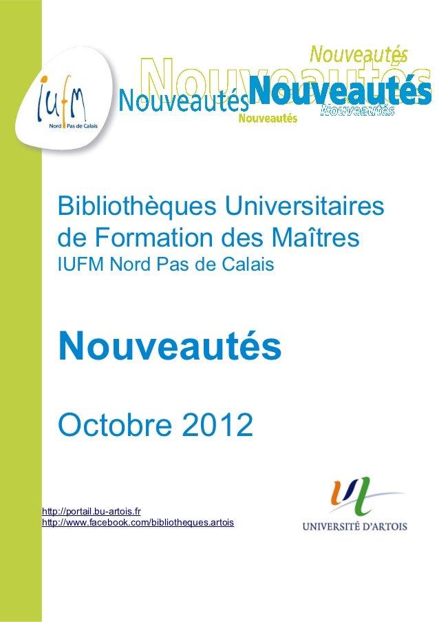 Bibliothèques Universitaires   de Formation des Maîtres   IUFM Nord Pas de Calais   Nouveautés   Octobre 2012http://portai...